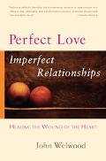 Perfect Love, Imperfect Relationships Healing the Wound of the Heart