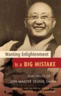Wanting Enlightenment Is a Big Mistake Teachings of Zen Master Seung San