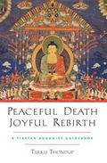 Peaceful Death, Joyful Rebirth A Tibetan Buddhist Guidebook