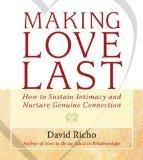 Making Love Last: How to Sustain Intimacy and Nurture Genuine Connection