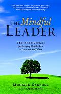 Mindful Leader: Ten Principles for Bringing Out the Best in Ourselves and Others