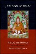 Jamgon Mipam : His Life and Teachings