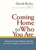 Coming Home to Who You Are : Discovering Your Natural Capacity for Love, Integrity, and Comp...