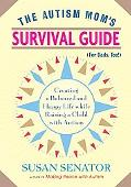 The Autism Mom's Survival Guide (for Dads, too!): Creating a Balanced and Happy Life While R...