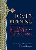Love's Ripening : Rumi on the Heart's Journey