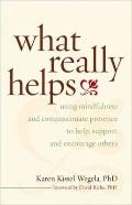 What Really Helps : Using Mindfulness and Compassionate Presence to Help, Support, and Encou...