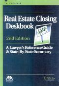 Real Estate Closing Deskbook A Lawyer's Reference Guide and State-By-State Summary