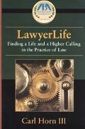 Lawyerlife Finding a Life and a Higher Calling in the Practice of Law