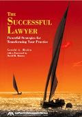 The Successful Lawyer: Powerful Strategies for Transforming Your Practice - Gerald A. Riskin...