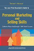 The Law Firm Associate's Guide to Personal Marketing and Selling Skills--Trainer's Manual