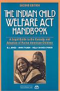 Indian Child Welfare ACT Handbook: A Legal Guide to the Custody and Adoption of Native Ameri...