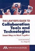 The Lawyer's Guide to Collaboration Tools and Technologies: Smart Ways to Work Together