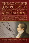 The Complete Joseph Smith Translation of the New Testament: A Side-By-Side Comparison with t...