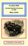 Lady's Ride Across Spanish Honduras in 1881