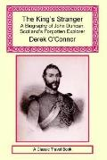 King's Stranger A Biography of John Duncan, Scotland's Forgotten Explorer