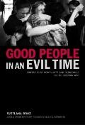 Good People in an Evil Time Portraits of Complicity and Resistance in the Bosnian War
