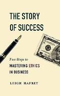 Story Of Success Five Steps To Mastering Ethics In Business