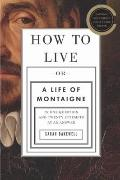 How to Live : Or a Life of Montaigne in One Question and Twenty Attempts at an Answer