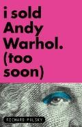 I Sold Andy, Warhol (Too Soon)