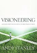 Visioneering God's Blueprint for Developing And Maintaining Vision