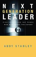Next Generation Leader Five Essentials for Those Who Will Shape the Future