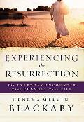 Experiencing the Resurrection The Everyday Encounter That Changes Your Life