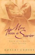 More Than a Savior When Jesus Calls You Friend