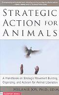 Strategic Action for Animals: A Handbook on Strategic Movement Building, Organizing, and Act...