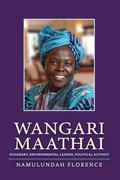 Wangari Maathai : Visionary, Environmental Leader, Political Activist