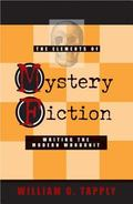 Elements of Mystery Fiction Writing the Modern Whodunit