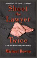 Shoot the Lawyer Twice: A Rep and Melissa Pennyworth Mystery