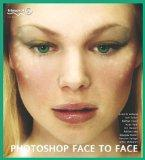 Photoshop Face to Face: Facial Image Retouching, Manipulation and Makeovers with Photoshop 7...