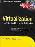 Virtualization From the Desktop to the Enterprise