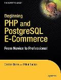 Beginning PHP And PostgreSQL E-Commerce From Novice to Professional