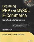 Beginning Php and Mysql E-commerce From Novice to Professional