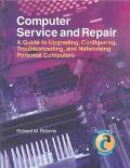 Computer Service and Repair A Guide to Upgrading, Configuring, Troubleshooting, and Networki...