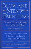 Slow and Steady Parenting Active Child-Raising for the Long Haul, (Birth to Age Three)