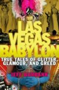 Las Vegas Babylon True Tales of Glitter, Glamour, And Greed