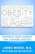 Overcoming Obesity With Weight Loss Surgery Maximize Your Chances for Lifelong Success