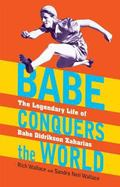 Babe Conquers the World : The Legendary Life of Babe Didrikson Zaharias