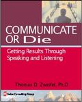 Communicate or Die Getting Results Through Speaking and Listening