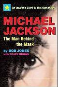 Michael Jackson, The Man Behind The Mask An Insider's Story of the King of Pop
