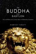 Buddha from Babylon : The Lost History and Cosmic Vision of Siddhartha Gautama