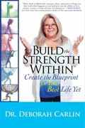 Build the Strength Within : Create the Blueprint for Your Best Life Yet