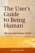 User's Guide to Being Human : The Art and Science of Self