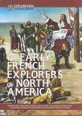 Early French Explorers of North America How Giovanni Verazano, Jacques Cartier, Samuel De Ch...