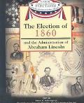 Election of 1860 and the Administration of Abraham Lincoln