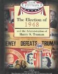 Election of 1948 and the Administration of Harry S. Truman