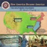 The Southern Colonies: The Quest For Prosperity 1600-1700 (How America Became America)