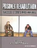 Prisoner Rehabilitation Success Stories And Failures